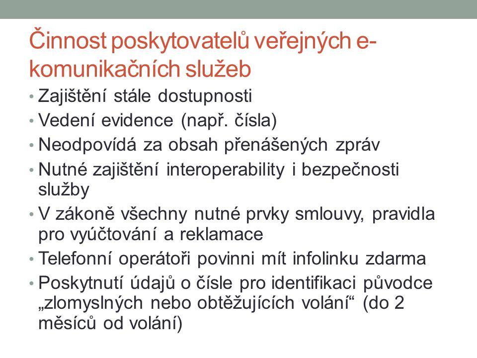 Činnost poskytovatelů veřejných e- komunikačních služeb Zajištění stále dostupnosti Vedení evidence (např. čísla) Neodpovídá za obsah přenášených zprá