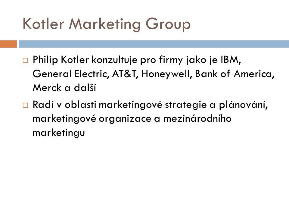 Kotler Marketing Group  Philip Kotler konzultuje pro firmy jako je IBM, General Electric, AT&T, Honeywell, Bank of America, Merck a další  Radí v ob