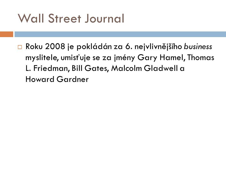 Wall Street Journal  Roku 2008 je pokládán za 6. nejvlivnějšího business myslitele, umisťuje se za jmény Gary Hamel, Thomas L. Friedman, Bill Gates,