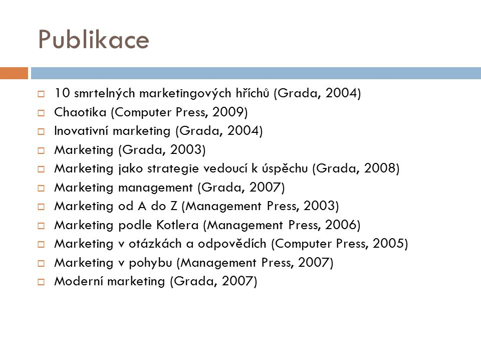 Publikace  10 smrtelných marketingových hříchů (Grada, 2004)  Chaotika (Computer Press, 2009)  Inovativní marketing (Grada, 2004)  Marketing (Grad