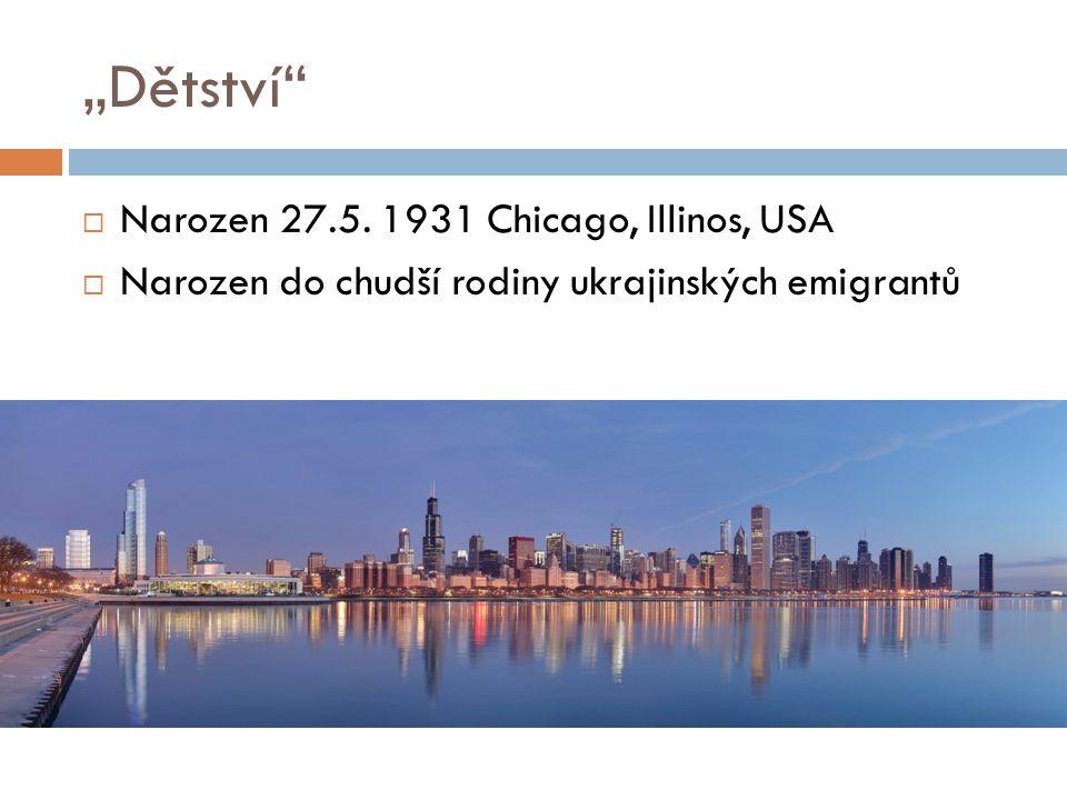 """""""Dětství""""  Narozen 27.5. 1931 Chicago, Illinos, USA  Narozen do chudší rodiny ukrajinských emigrantů"""