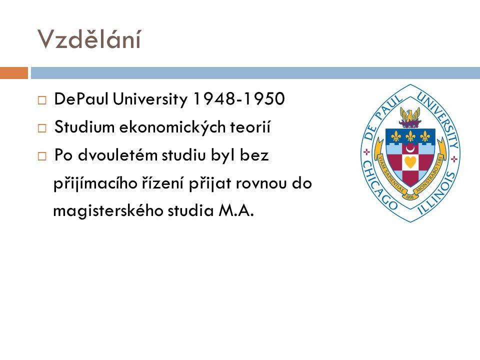 Vzdělání  DePaul University 1948-1950  Studium ekonomických teorií  Po dvouletém studiu byl bez přijímacího řízení přijat rovnou do magisterského s