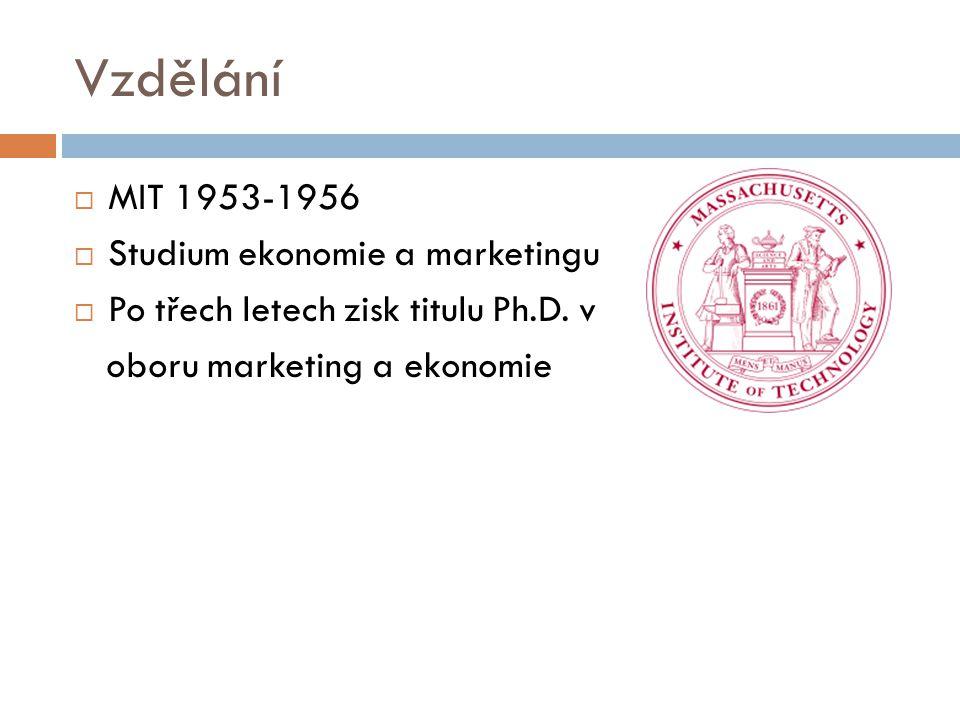 Vzdělání  MIT 1953-1956  Studium ekonomie a marketingu  Po třech letech zisk titulu Ph.D. v oboru marketing a ekonomie