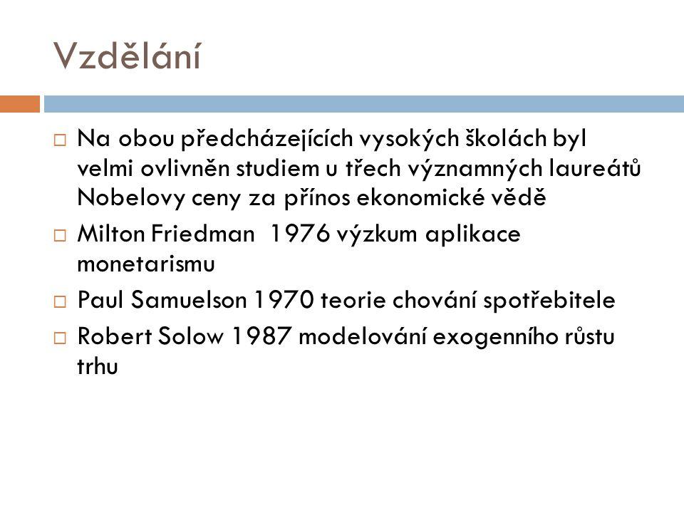 Vzdělání  Na obou předcházejících vysokých školách byl velmi ovlivněn studiem u třech významných laureátů Nobelovy ceny za přínos ekonomické vědě  M