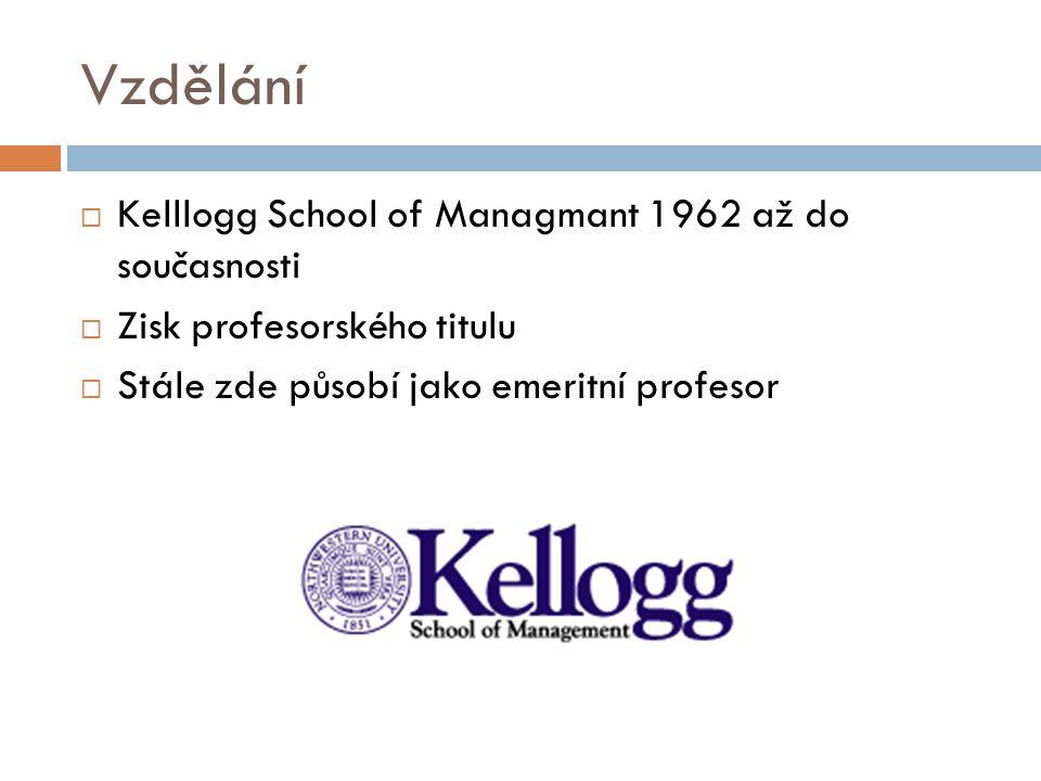 Vzdělání  Kelllogg School of Managmant 1962 až do současnosti  Zisk profesorského titulu  Stále zde působí jako emeritní profesor