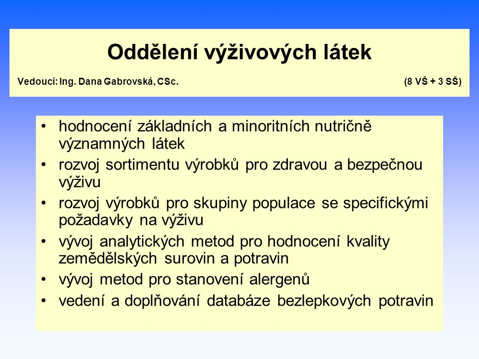 Oddělení výživových látek Vedoucí: Ing. Dana Gabrovská, CSc. (8 VŠ + 3 SŠ) hodnocení základních a minoritních nutričně významných látek rozvoj sortime