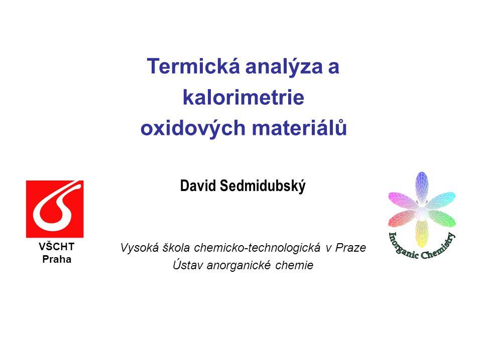 Termická analýza a kalorimetrie oxidových materiálů Termická analýza a konstrukce fázových diagramů Fenomenologie fázových přechodů Kalorimetrické stanovení základních termodynamických veličin  f H, C p (T): experiment vs.