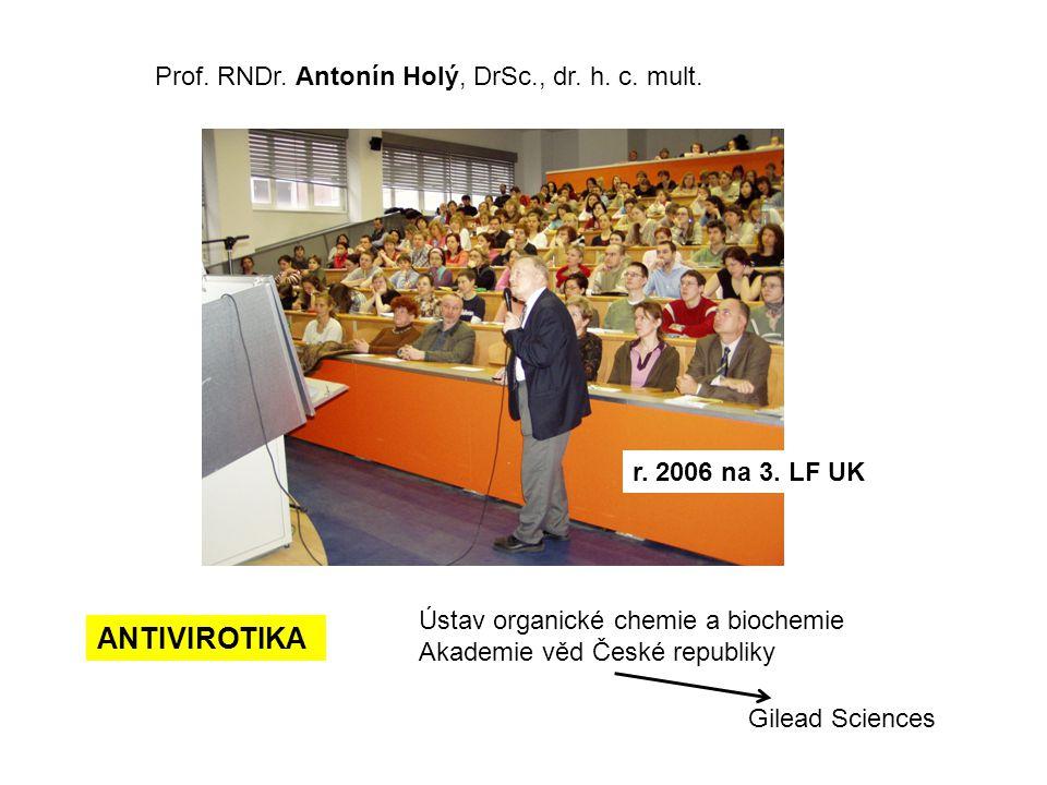 Prof. RNDr. Antonín Holý, DrSc., dr. h. c. mult. Gilead Sciences Ústav organické chemie a biochemie Akademie věd České republiky r. 2006 na 3. LF UK A