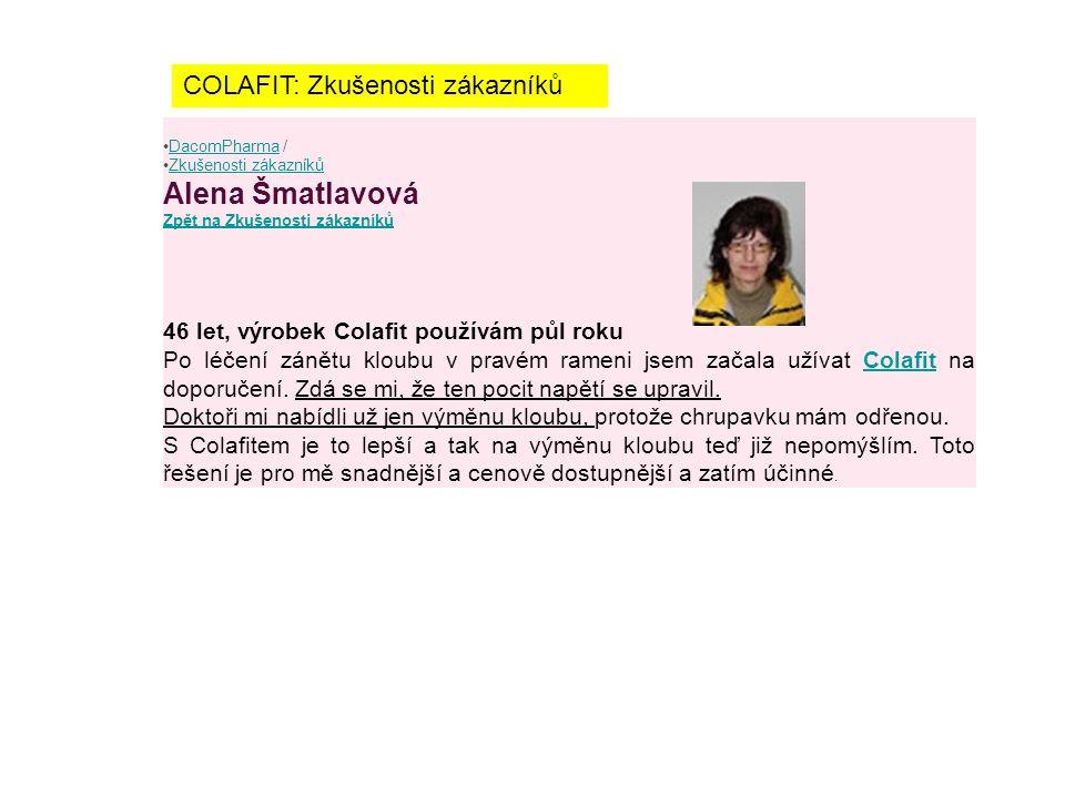 DacomPharma /DacomPharma Zkušenosti zákazníkůZkušenosti zákazníků Alena Šmatlavová Zpět na Zkušenosti zákazníků Zpět na Zkušenosti zákazníků 46 let, v