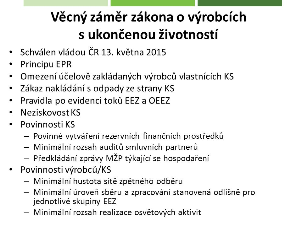 Schválen vládou ČR 13. května 2015 Principu EPR Omezení účelově zakládaných výrobců vlastnících KS Zákaz nakládání s odpady ze strany KS Pravidla po e