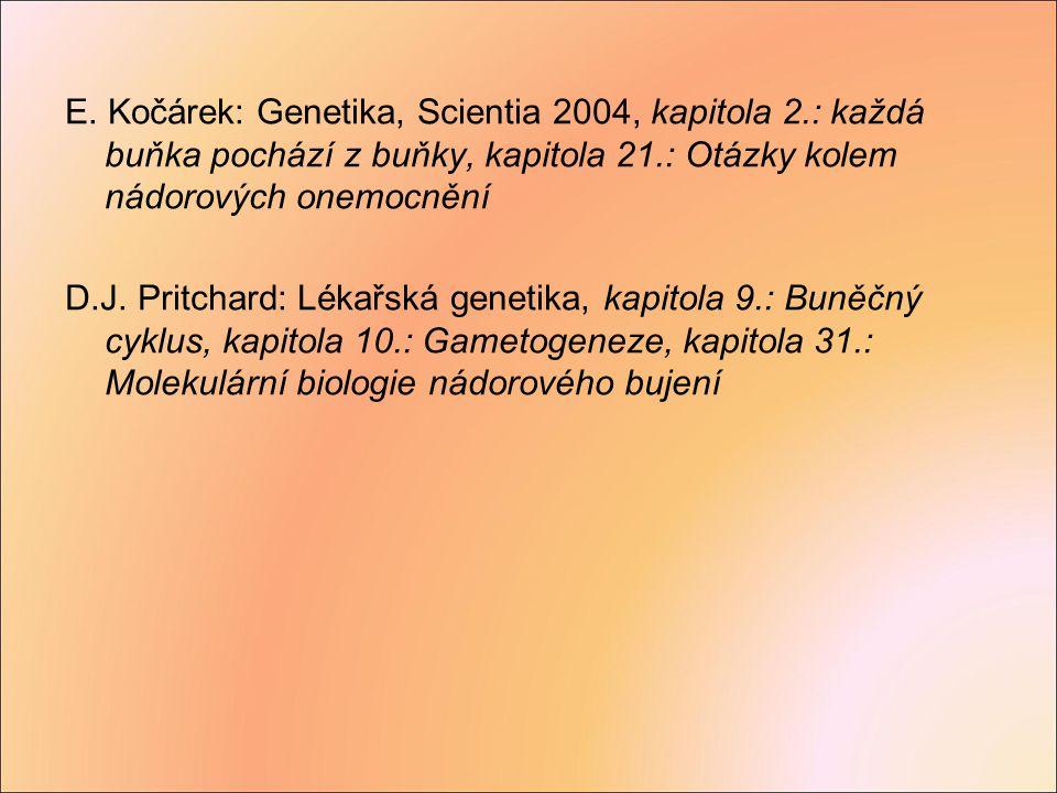 E. Kočárek: Genetika, Scientia 2004, kapitola 2.: každá buňka pochází z buňky, kapitola 21.: Otázky kolem nádorových onemocnění D.J. Pritchard: Lékařs