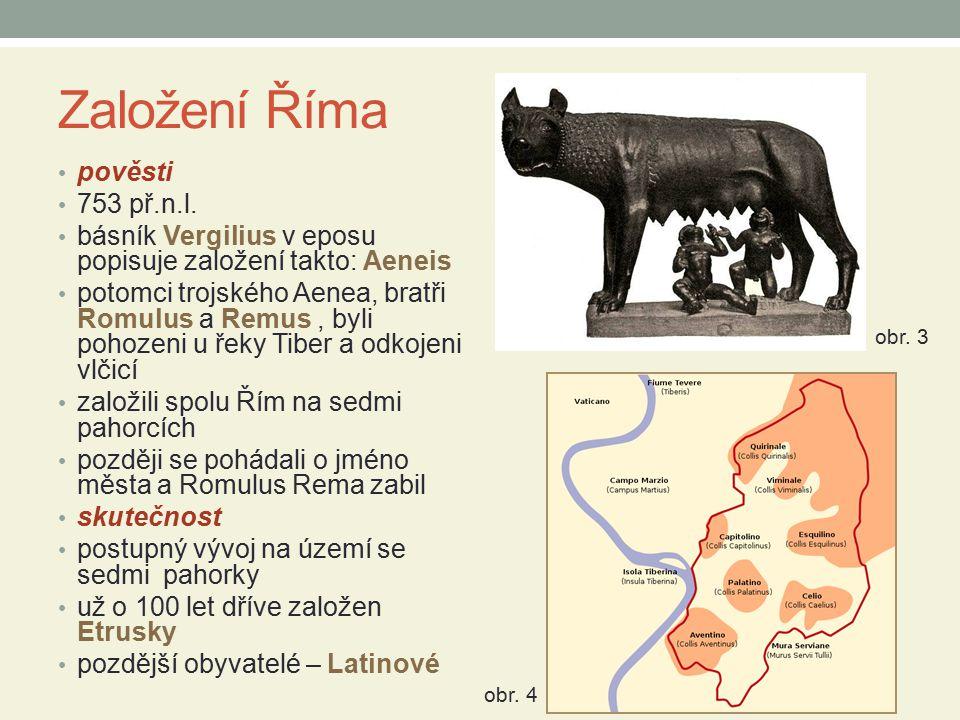 Založení Říma pověsti 753 př.n.l. básník Vergilius v eposu popisuje založení takto: Aeneis potomci trojského Aenea, bratři Romulus a Remus, byli pohoz