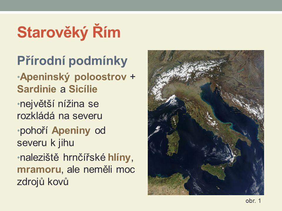 Zápis do sešitu Starověký Řím Přírodní podmínky Apeninský poloostrov + Sardinie a Sicílie nížiny na severu pohoří Apeniny málo kovů, naleziště hrnčířské hlíny, mramoru