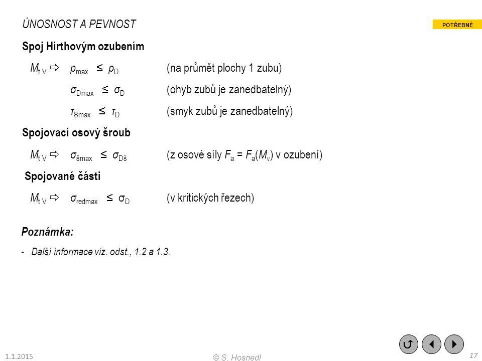 Poznámka: - Další informace viz. odst., 1.2 a 1.3. ÚNOSNOST A PEVNOST Spoj Hirthovým ozubením M t V  p max ≤ p D (na průmět plochy 1 zubu) σ Dmax ≤ σ