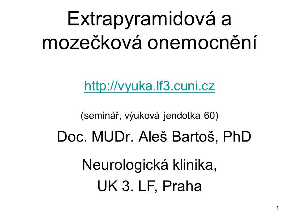 1 Extrapyramidová a mozečková onemocnění http://vyuka.lf3.cuni.cz (seminář, výuková jendotka 60) http://vyuka.lf3.cuni.cz Doc.
