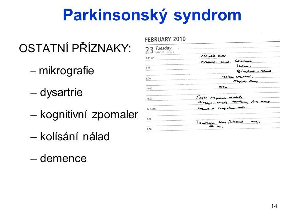 14 OSTATNÍ PŘÍZNAKY: – mikrografie – dysartrie – kognitivní zpomalení – kolísání nálad – demence Parkinsonský syndrom