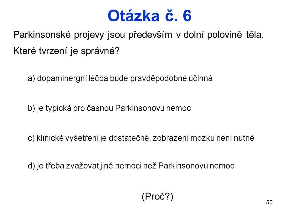 50 Otázka č.6 Parkinsonské projevy jsou především v dolní polovině těla.