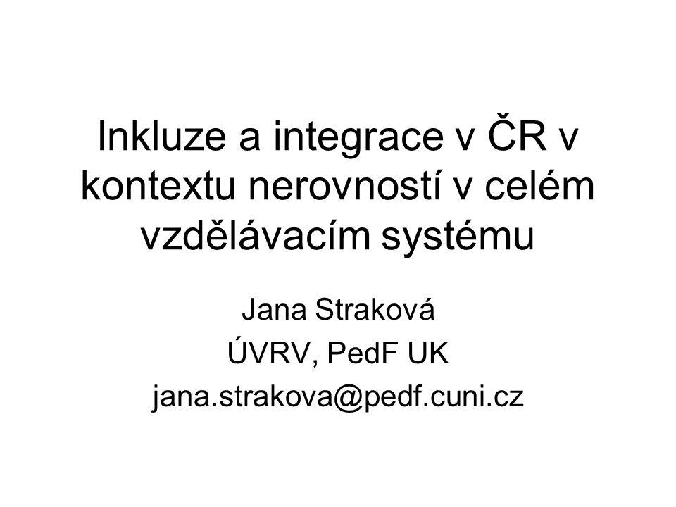 Inkluze a integrace v ČR v kontextu nerovností v celém vzdělávacím systému Jana Straková ÚVRV, PedF UK jana.strakova@pedf.cuni.cz