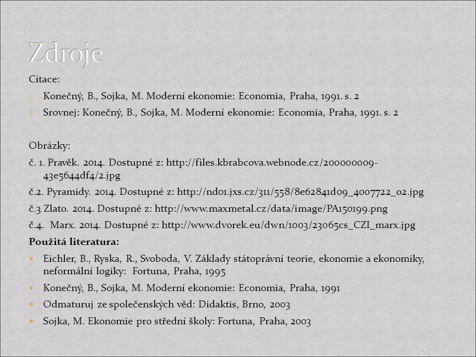 Citace: 1. Konečný, B., Sojka, M. Moderní ekonomie: Economia, Praha, 1991. s. 2 2. Srovnej: Konečný, B., Sojka, M. Moderní ekonomie: Economia, Praha,