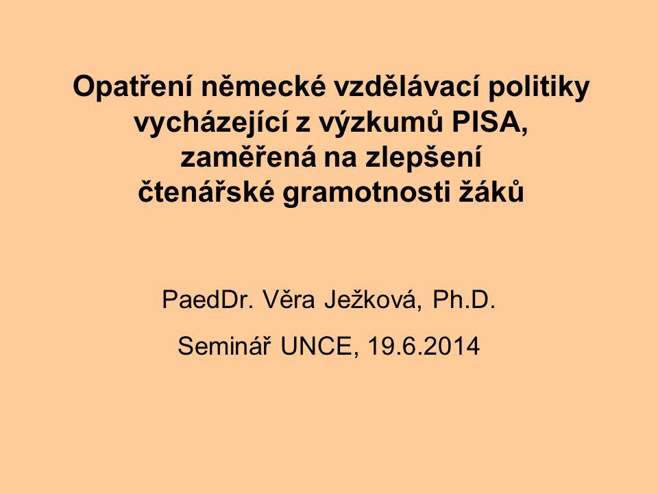 Opatření německé vzdělávací politiky vycházející z výzkumů PISA, zaměřená na zlepšení čtenářské gramotnosti žáků PaedDr. Věra Ježková, Ph.D. Seminář U