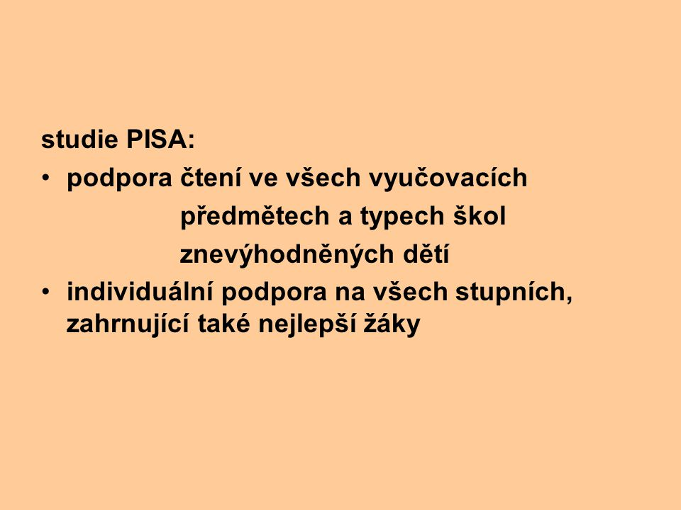 studie PISA: podpora čtení ve všech vyučovacích předmětech a typech škol znevýhodněných dětí individuální podpora na všech stupních, zahrnující také n