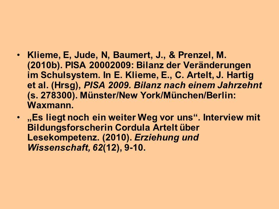 Klieme, E, Jude, N, Baumert, J., & Prenzel, M. (2010b). PISA 20002009: Bilanz der Veränderungen im Schulsystem. In E. Klieme, E., C. Artelt, J. Harti