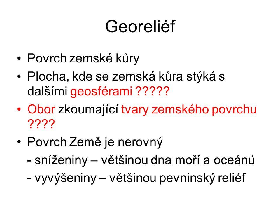 Pevninský georeliéf Ø nadm.výška souše je 875 m Maximální absolutní výška souše je…..?.