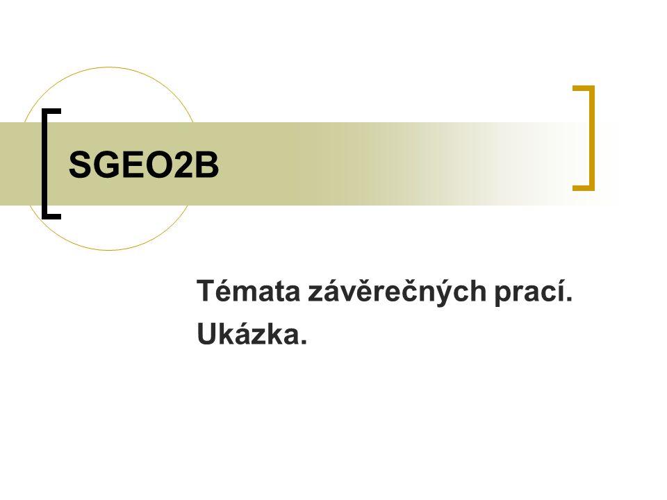 SGEO2B Témata závěrečných prací. Ukázka.