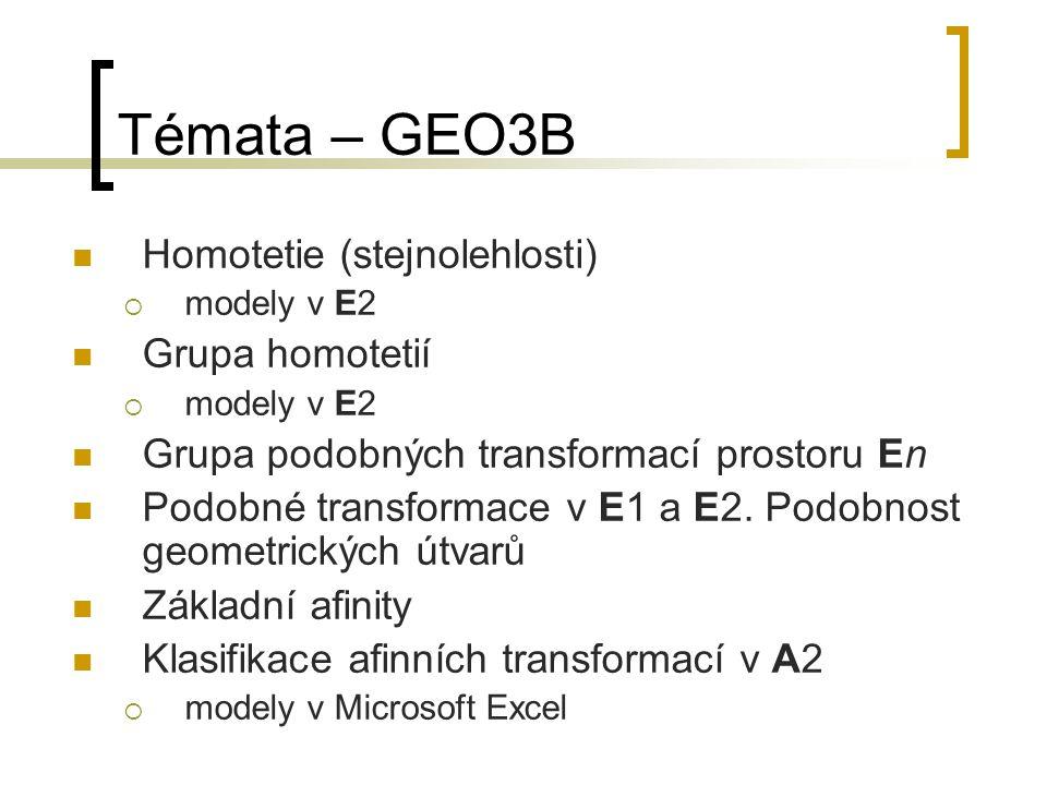 Témata – GEO3B Homotetie (stejnolehlosti)  modely v E2 Grupa homotetií  modely v E2 Grupa podobných transformací prostoru En Podobné transformace v