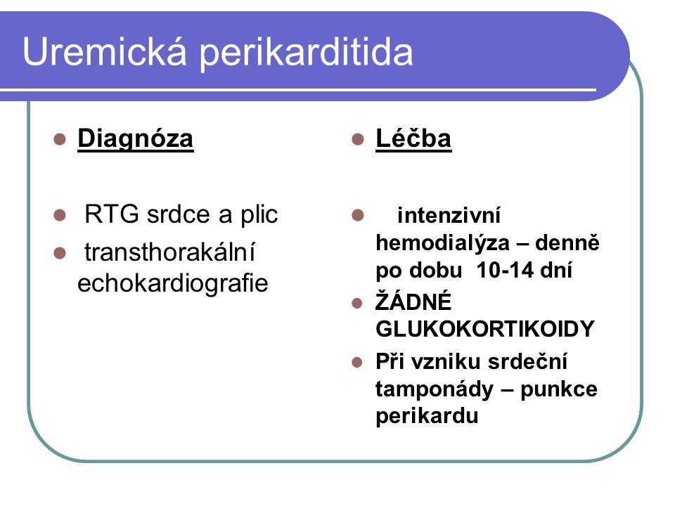 Uremická perikarditida Diagnóza RTG srdce a plic transthorakální echokardiografie Léčba intenzivní hemodialýza – denně po dobu 10-14 dní ŽÁDNÉ GLUKOKORTIKOIDY Při vzniku srdeční tamponády – punkce perikardu
