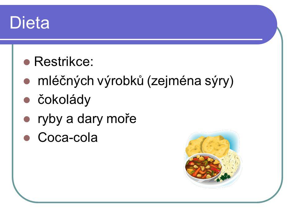 Dieta Restrikce: mléčných výrobků (zejména sýry) čokolády ryby a dary moře Coca-cola