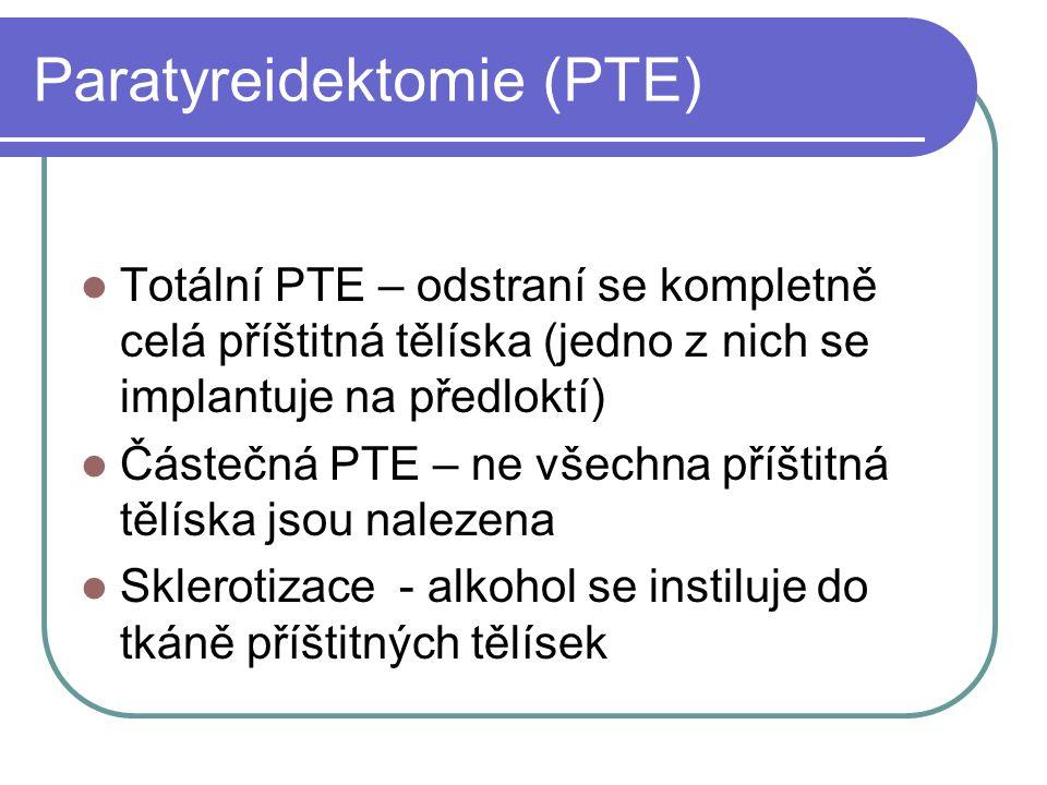 Paratyreidektomie (PTE) Totální PTE – odstraní se kompletně celá příštitná tělíska (jedno z nich se implantuje na předloktí) Částečná PTE – ne všechna příštitná tělíska jsou nalezena Sklerotizace - alkohol se instiluje do tkáně příštitných tělísek