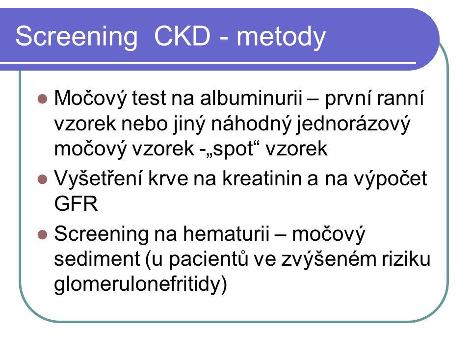 """Screening CKD - metody Močový test na albuminurii – první ranní vzorek nebo jiný náhodný jednorázový močový vzorek -""""spot vzorek Vyšetření krve na kreatinin a na výpočet GFR Screening na hematurii – močový sediment (u pacientů ve zvýšeném riziku glomerulonefritidy)"""