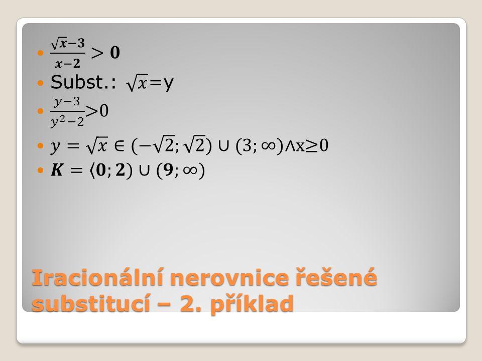 Iracionální nerovnice řešené substitucí – 2. příklad