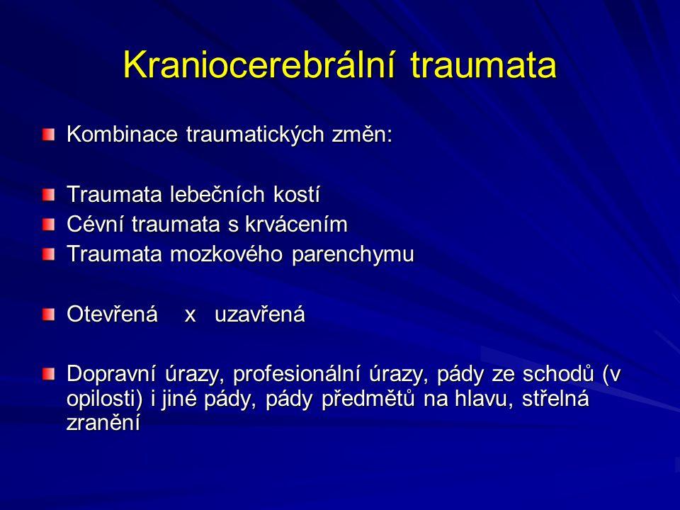Kraniocerebrální traumata Kombinace traumatických změn: Traumata lebečních kostí Cévní traumata s krvácením Traumata mozkového parenchymu Otevřená x uzavřená Dopravní úrazy, profesionální úrazy, pády ze schodů (v opilosti) i jiné pády, pády předmětů na hlavu, střelná zranění