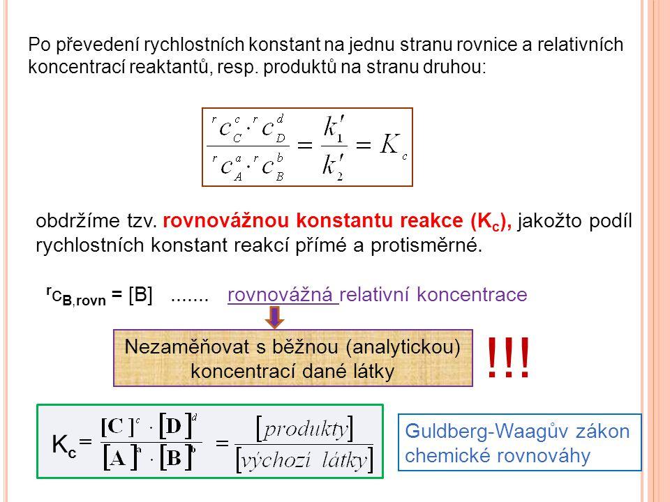 Po převedení rychlostních konstant na jednu stranu rovnice a relativních koncentrací reaktantů, resp. produktů na stranu druhou: obdržíme tzv. rovnová