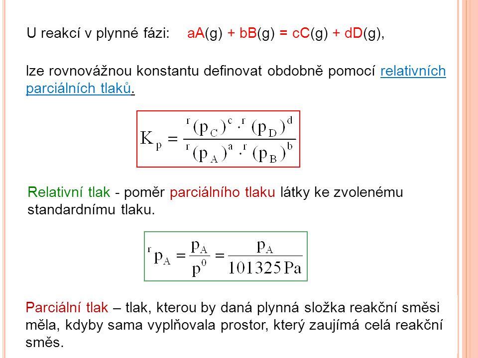 U reakcí v plynné fázi: Relativní tlak - poměr parciálního tlaku látky ke zvolenému standardnímu tlaku. lze rovnovážnou konstantu definovat obdobně po