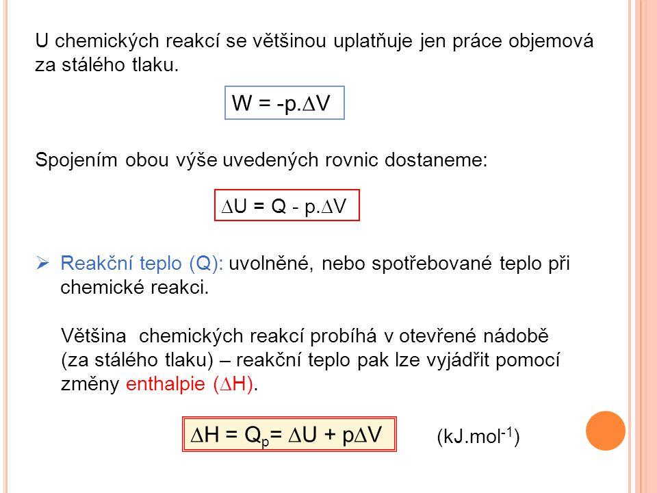 U chemických reakcí se většinou uplatňuje jen práce objemová za stálého tlaku. W = -p.  V Spojením obou výše uvedených rovnic dostaneme:  U = Q - p.