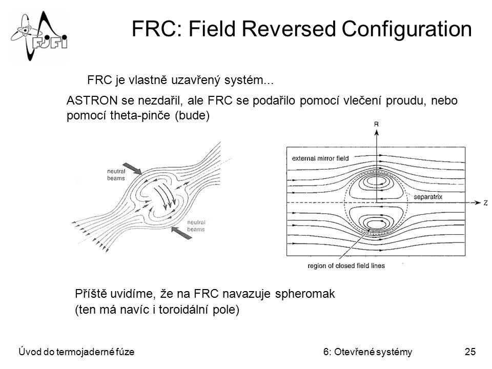 Úvod do termojaderné fúze6: Otevřené systémy25 FRC: Field Reversed Configuration FRC je vlastně uzavřený systém... ASTRON se nezdařil, ale FRC se poda