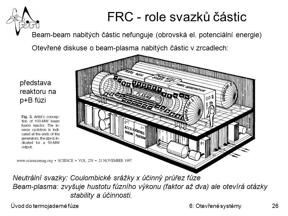 Úvod do termojaderné fúze6: Otevřené systémy26 FRC - role svazků částic Neutrální svazky: Coulombické srážky x účinný průřez fúze Beam-plasma: zvyšuje