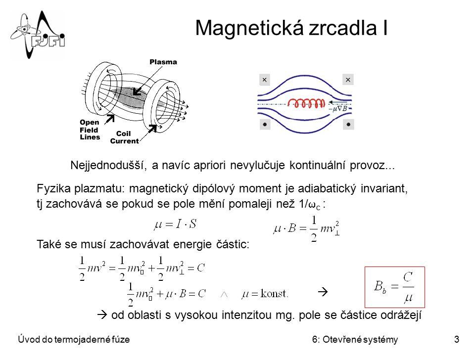 Úvod do termojaderné fúze6: Otevřené systémy24 FRC: Field Reversed Configuration Myšlenka experimentu ASTRON: rychlé elektrony obrátí magnetický tok v centru plazmatu – dojde k uzavření konfigurace magnetického pole Představa reaktoru direct energy conversionformation section burning sectiondirect energy conversion