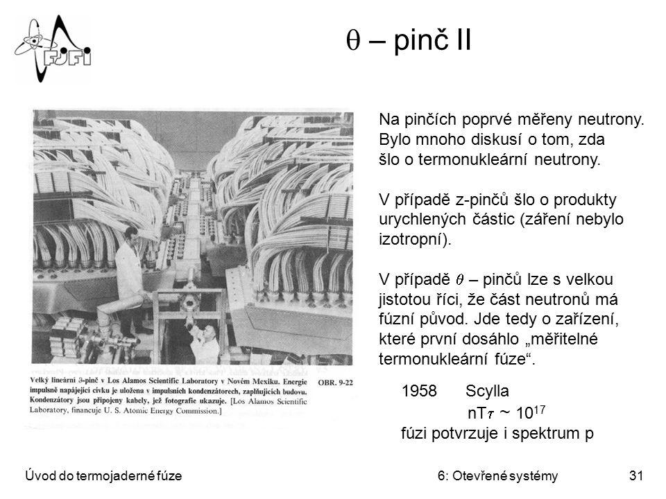 Úvod do termojaderné fúze6: Otevřené systémy31  – pinč II Na pinčích poprvé měřeny neutrony. Bylo mnoho diskusí o tom, zda šlo o termonukleární neutr