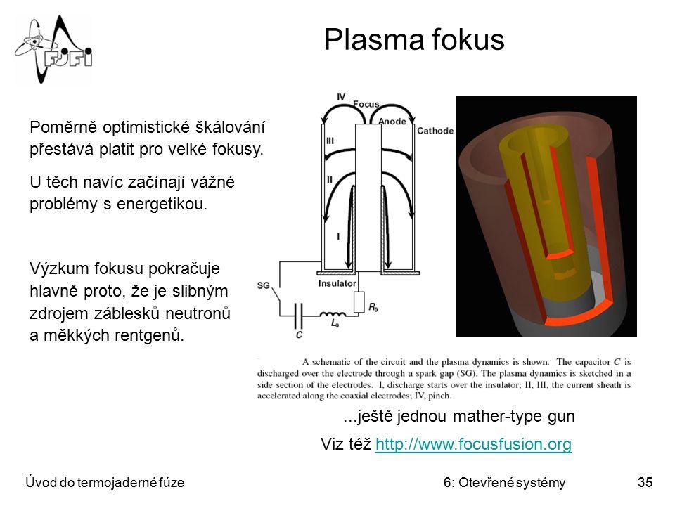 Úvod do termojaderné fúze6: Otevřené systémy35 Plasma fokus...ještě jednou mather-type gun Poměrně optimistické škálování přestává platit pro velké fo