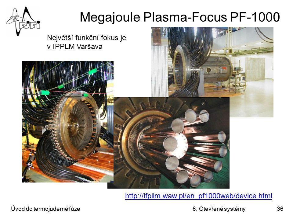 Úvod do termojaderné fúze6: Otevřené systémy36 Megajoule Plasma-Focus PF-1000 http://ifpilm.waw.pl/en_pf1000web/device.html Největší funkční fokus je