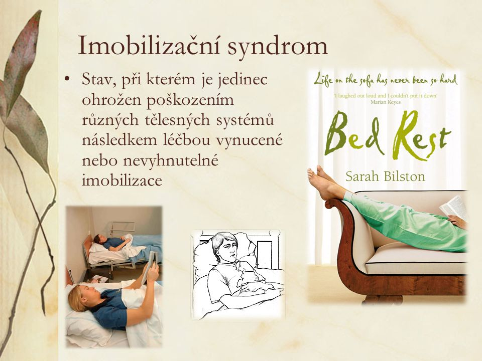Imobilizační syndrom Stav, při kterém je jedinec ohrožen poškozením různých tělesných systémů následkem léčbou vynucené nebo nevyhnutelné imobilizace