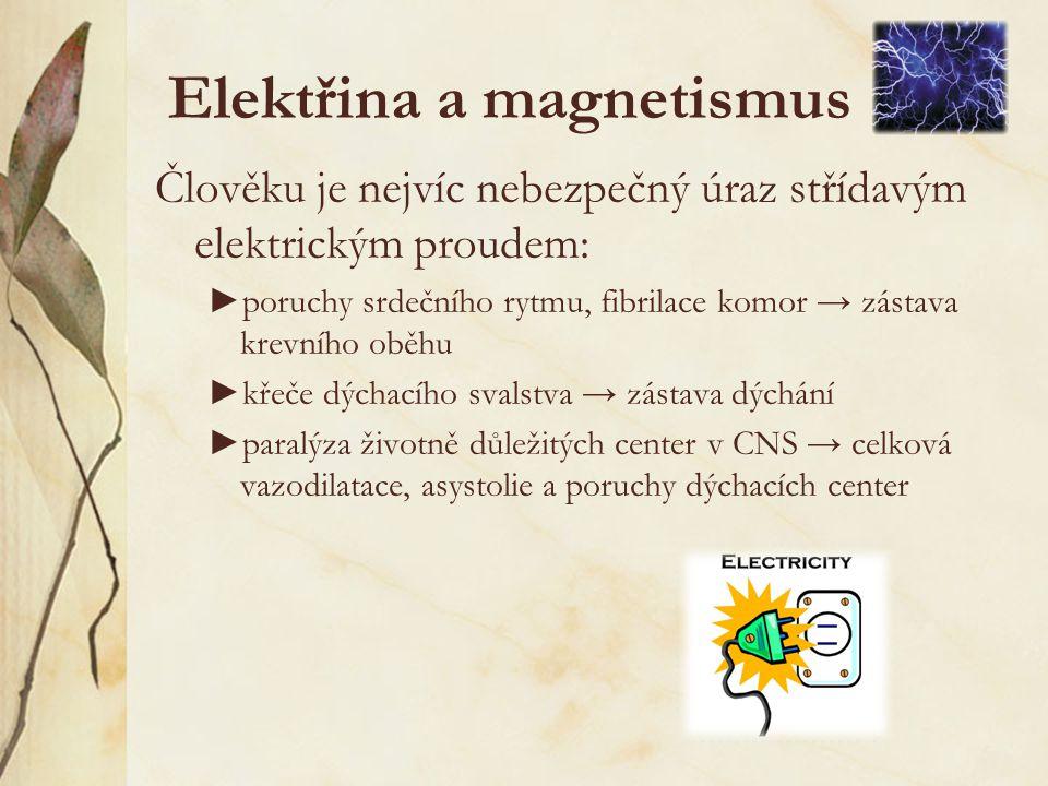 Elektřina a magnetismus Člověku je nejvíc nebezpečný úraz střídavým elektrickým proudem: ► poruchy srdečního rytmu, fibrilace komor → zástava krevního oběhu ► křeče dýchacího svalstva → zástava dýchání ► paralýza životně důležitých center v CNS → celková vazodilatace, asystolie a poruchy dýchacích center