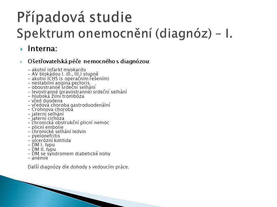  Interna:  Ošetřovatelská péče nemocného s diagnózou: - akutní infarkt myokardu - AV blokádou I. (II., III.) stupně - akutní ICHS (s operačním řešen