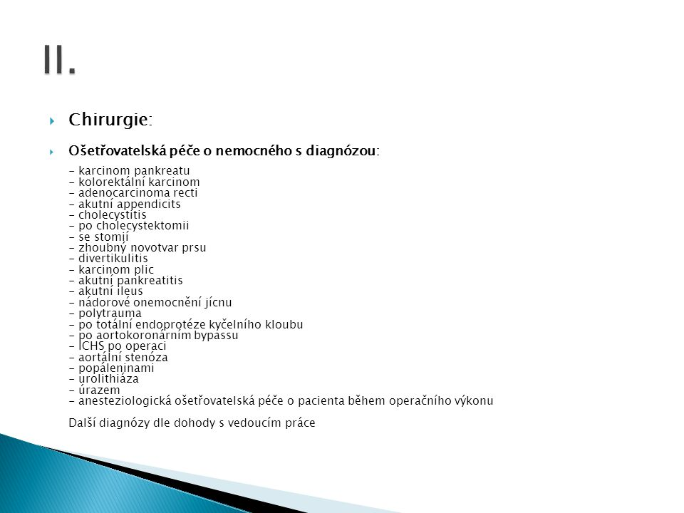  Chirurgie:  Ošetřovatelská péče o nemocného s diagnózou: - karcinom pankreatu - kolorektální karcinom - adenocarcinoma recti - akutní appendicits -