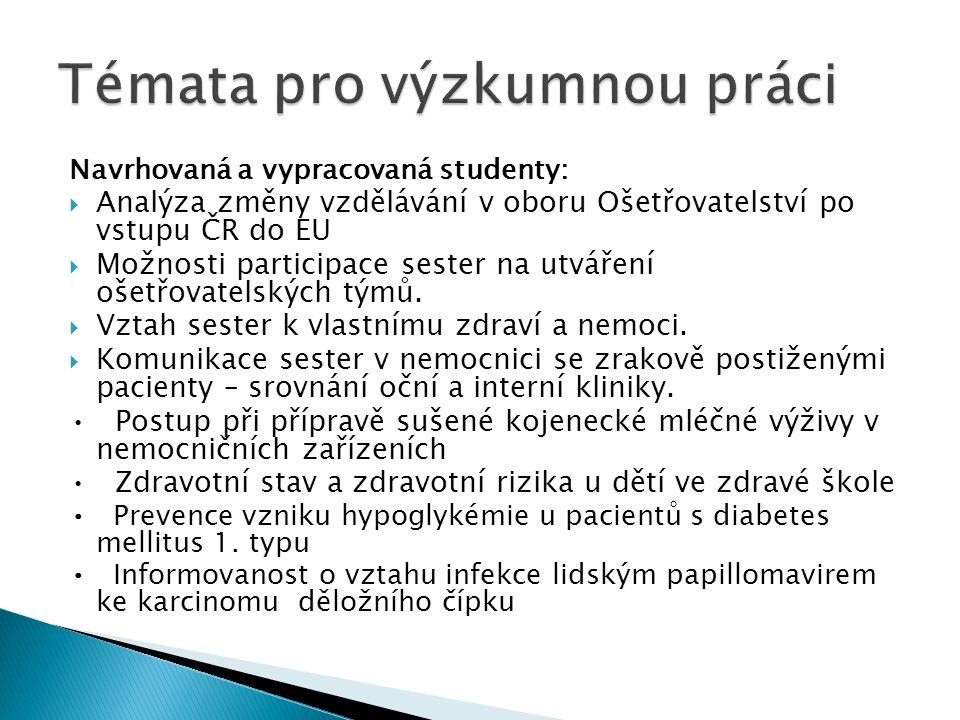 Navrhovaná a vypracovaná studenty:  Analýza změny vzdělávání v oboru Ošetřovatelství po vstupu ČR do EU  Možnosti participace sester na utváření oše