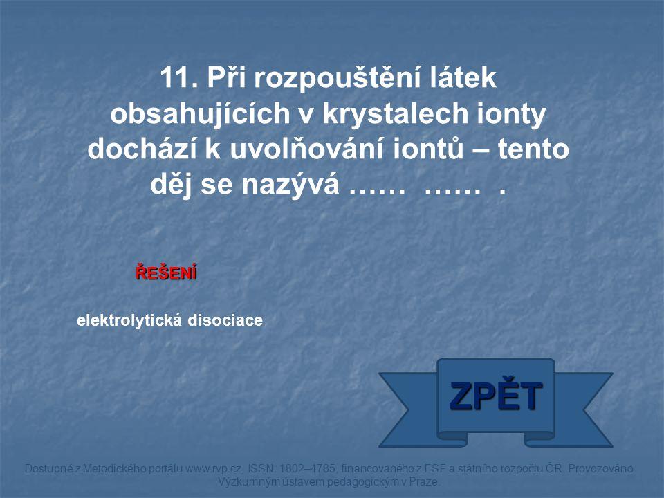 ŘEŠENÍ elektrolytická disociace ZPĚT Dostupné z Metodického portálu www.rvp.cz, ISSN: 1802–4785, financovaného z ESF a státního rozpočtu ČR. Provozová